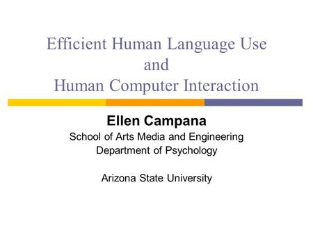 Efficient Human Language Use and Human Computer Interaction Ellen Campana School of Arts Media and Engineering Department of Psychology Arizona State University.