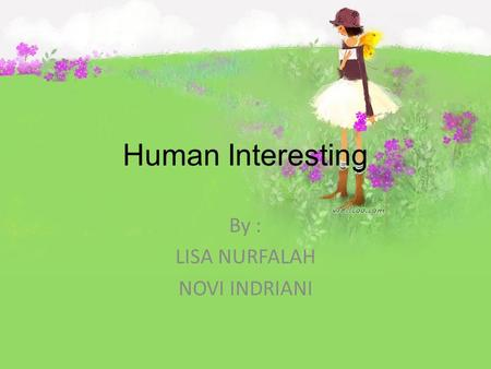 Human Interesting By : LISA NURFALAH NOVI INDRIANI.