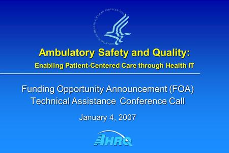 Ambulatory Safety and Quality: Enabling Patient-Centered Care through Health IT Funding Opportunity Announcement (FOA) Technical Assistance Conference.