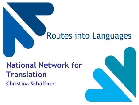 Routes into Languages National Network for Translation Christina Sch ä ffner.