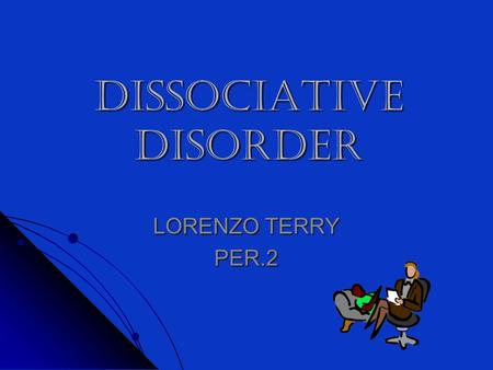 Dissociative disorder LORENZO TERRY PER.2. SLIDE 2 IIIIN this power point I am going to be talking about dissociative disorder, how it can cause memory.