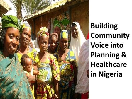 Building Community Voice into Planning & Healthcare in Nigeria.