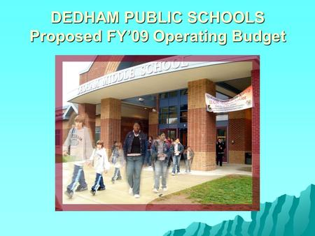 DEDHAM PUBLIC SCHOOLS Proposed FY'09 Operating Budget.