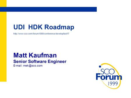 UDI HDK Roadmap  Matt Kaufman Senior Software Engineer