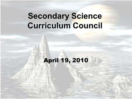Secondary Science Curriculum Council April 19, 2010.