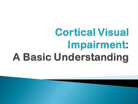 Cortical Visual Impairment: A Basic Understanding