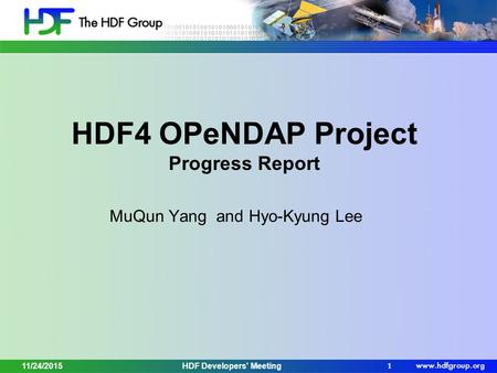 HDF4 OPeNDAP Project Progress Report MuQun Yang and Hyo-Kyung Lee 1 HDF Developers' Meeting11/24/2015.