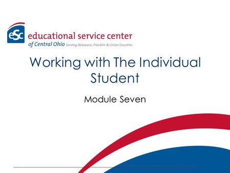 Working with The Individual Student Module Seven.