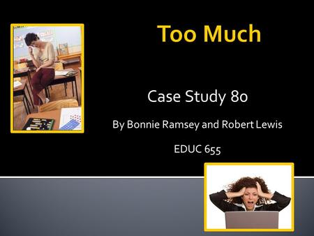 Case Study 80 By Bonnie Ramsey and Robert Lewis EDUC 655.
