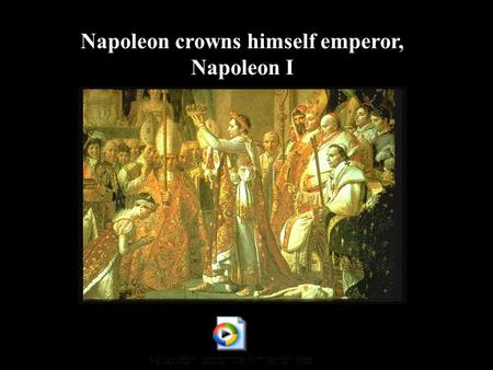 Napoleon crowns himself emperor, Napoleon I At Napoleons peak, France dominated almost all of Europe Great Britain and Russia were Napoleon's two main.
