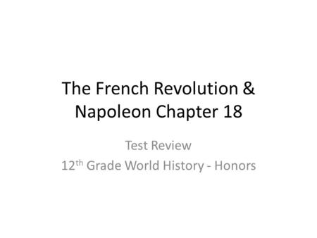 The French Revolution & Napoleon Chapter 18 Test Review 12 th Grade World History - Honors.