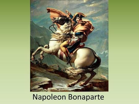 Napoleon Bonaparte. Napoleon's Early Struggles Napoleon is remember for many things: – He was short – He was Corsican – He was a great military leader.