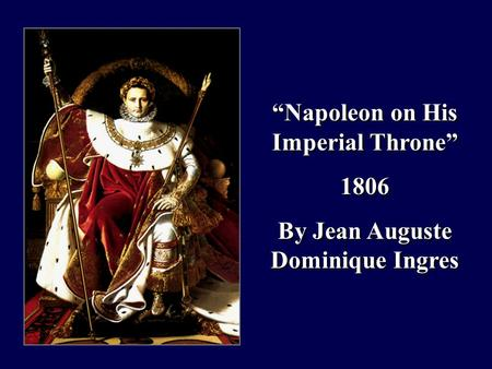 """Napoleon on His Imperial Throne"" 1806 By Jean Auguste Dominique Ingres ""Napoleon on His Imperial Throne"" 1806 By Jean Auguste Dominique Ingres."