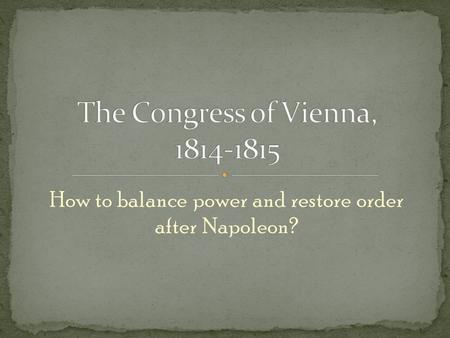 How to balance power and restore order after Napoleon?