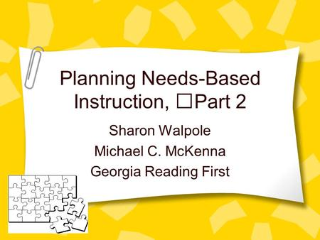 Planning Needs-Based Instruction, Part 2 Sharon Walpole Michael C. McKenna Georgia Reading First.