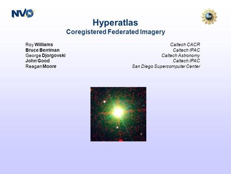Hyperatlas Coregistered Federated Imagery Roy Williams Bruce Berriman George Djorgovski John Good Reagan Moore Caltech CACR Caltech IPAC Caltech Astronomy.