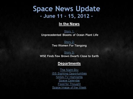 Space News Update - June 11 - 15, 2012 - In the News Story 1: Story 1: Unprecedented Blooms of Ocean Plant Life Story 2: Story 2: Two Women For Tiangong.