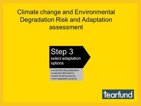 Climate change and Environmental Degradation Risk and Adaptation assessment Step 3 select adaptation options  understanding adaptation  evaluate alternatives.
