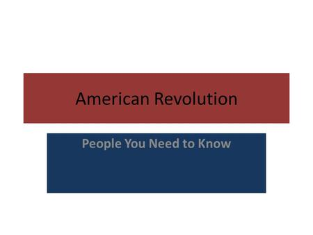American Revolution People You Need to Know. Wentworth Cheswell An African-American patriot that made an all- night ride through the Boston countryside.