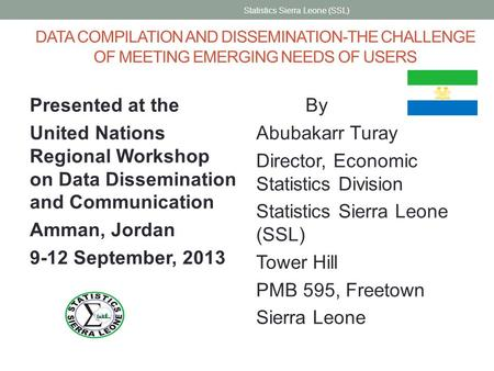 DATA COMPILATION AND DISSEMINATION-THE CHALLENGE OF MEETING EMERGING NEEDS OF USERS Presented at the United Nations Regional Workshop on Data Dissemination.