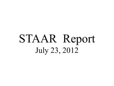 STAAR Report July 23, 2012. PEIMS (Public Education Information Management System)