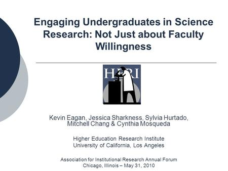 Engaging Undergraduates in Science Research: Not Just about Faculty Willingness Kevin Eagan, Jessica Sharkness, Sylvia Hurtado, Mitchell Chang & Cynthia.