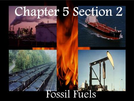 Chapter 5 Section 2 Fossil Fuels.