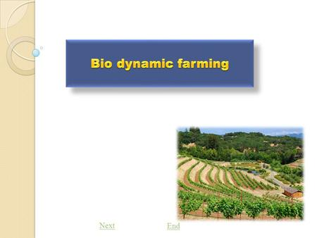 Next End. Bio dynamic farming Biodynamic agriculture is an advanced organic farming system that is gaining increased attention for its emphasis on food.