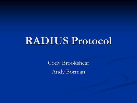 RADIUS Protocol Cody Brookshear Andy Borman. RADIUS Protocol Remote Authentication Dial-In User Service Remote Authentication Dial-In User Service Centralized.