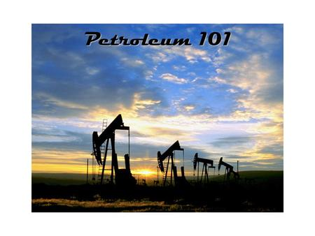 Petroleum 101. Executive Summary A.What Is Petroleum? B.Where Does It Come From? C.How Do We Find It? D.How Do We Drill For It? E.What Do We Do With It?