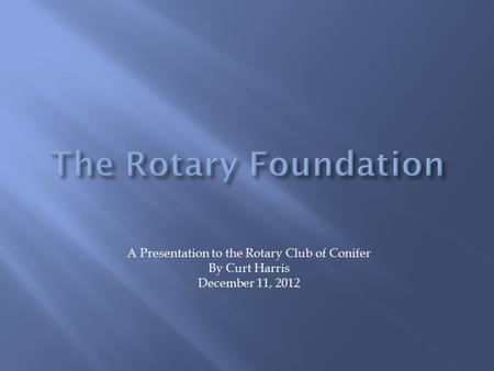 A Presentation to the Rotary Club of Conifer By Curt Harris December 11, 2012.