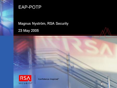 EAP-POTP Magnus Nyström, RSA Security 23 May 2005.