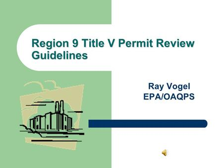 Region 9 Title V Permit Review Guidelines Ray Vogel EPA/OAQPS.