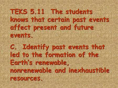 TEKS 5.11 The students knows that certain past events affect present and future events. C. Identify past events that led to the formation of the Earth's.
