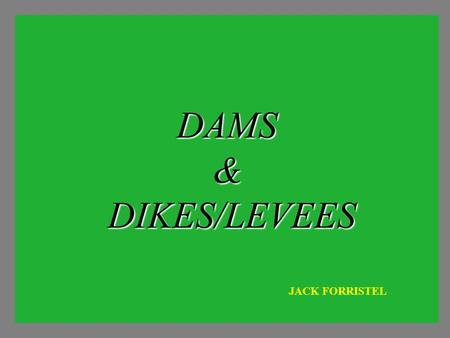 DAMS & DIKES/LEVEES JACK FORRISTEL. 1.2M Square miles (CA is 158,647 Square miles)