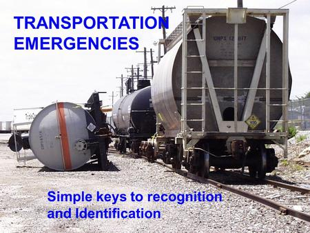 TRANSPORTATION EMERGENCIES Simple keys to recognition and Identification.