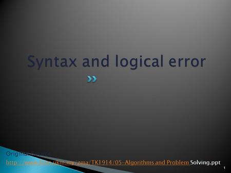1 Original Source :  and Problem  and Problem Solving.ppt.