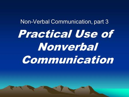 Non-Verbal Communication, part 3 Practical Use of Nonverbal Communication.