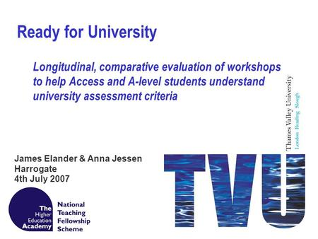 Ready for University Longitudinal, comparative evaluation of workshops to help Access and A-level students understand university assessment criteria James.