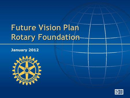 Future Vision Plan Rotary Foundation January 2012.