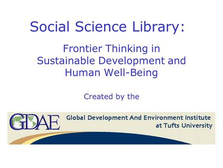 Social Science Library: Frontier Thinking in Sustainable Development and Human Well-Being Created by the.