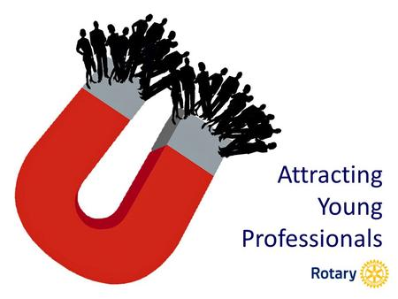 Attracting Young Professionals. Attracting young professionals is the weak part of our game.