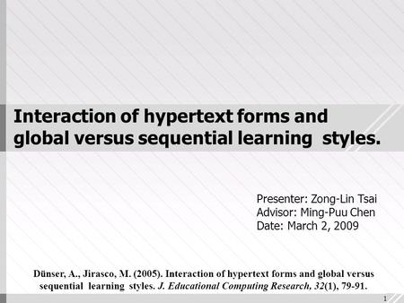 1 Interaction of hypertext forms and global versus sequential learning styles. Dünser, A., Jirasco, M. (2005). Interaction of hypertext forms and global.