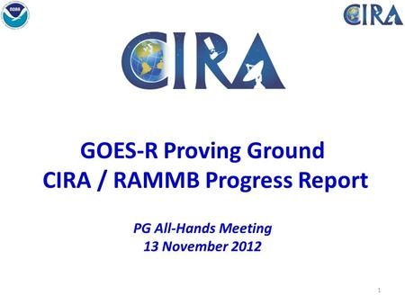 GOES-R Proving Ground CIRA / RAMMB Progress Report PG All-Hands Meeting 13 November 2012 Fort Collins High Park Fire 1.