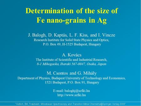 Determination of the size of Fe nano-grains in Ag J. Balogh, D. Kaptás, L. F. Kiss, and I. Vincze Research Institute for Solid State Physics and Optics,