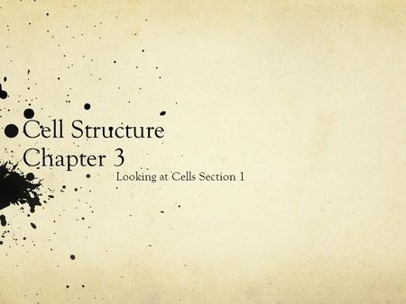Cell Structure Chapter 3 Looking at Cells Section 1.