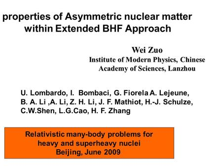 Properties of Asymmetric nuclear matter within Extended BHF Approach Wei Zuo Institute of Modern Physics, Chinese Academy of Sciences, Lanzhou Relativistic.