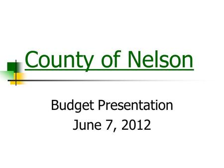 County of Nelson Budget Presentation June 7, 2012.