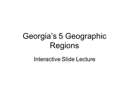 Georgia's 5 Geographic Regions Interactive Slide Lecture.