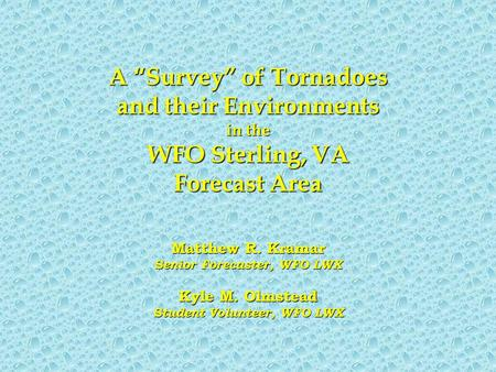 "A ""Survey"" of Tornadoes and their Environments in the WFO Sterling, VA Forecast Area Matthew R. Kramar Senior Forecaster, WFO LWX Kyle M. Olmstead Student."
